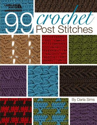 99 Crochet Post Stitches By Sims, Darla/ Daley, Linda (EDT)/ Johnson, Susan McManus (EDT)